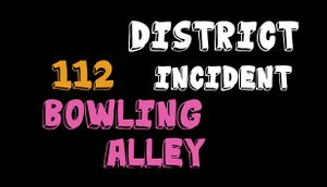 District 112 Incident: Bowling Alley cover