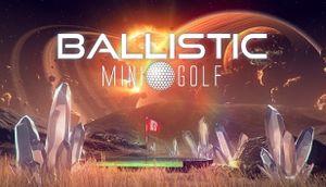 Ballistic Mini Golf cover