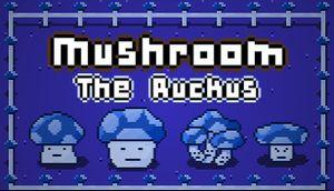 Mushroom: The Ruckus cover