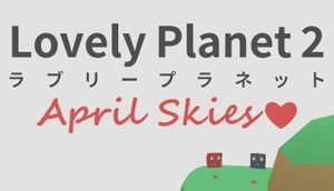 Lovely Planet 2: April Skies cover
