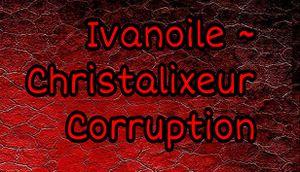 Ivanoile ~ Christalixeur Corruption cover