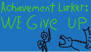 Achievement Lurker: We Give Up! cover