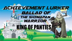 Achievement Lurker: Ballad of the Shimapan Warrior - King of Panties cover