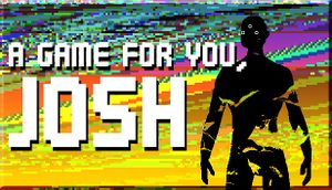 A Game For You, Josh cover
