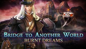 Bridge to Another World: Burnt Dreams Collector's Edition cover